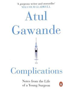 Complications : Notes from the Life of a Young Surgeon