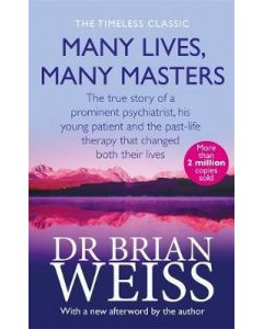 Many Lives, Many Masters : The true story of a prominent psychiatrist, his young patient and the past-life therapy that changed both their lives