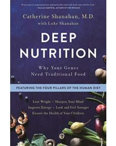 Deep Nutrition : Why Your Genes Need Traditional Food