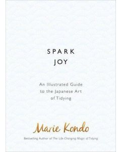 Spark Joy : An Illustrated Guide to the Japanese Art of Tidying