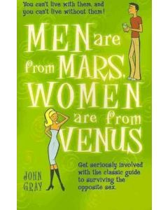Men Are From Mars, Women Are From Venus : Get Seriously Involved with the Classic Guide to Surviving the Opposite Sex