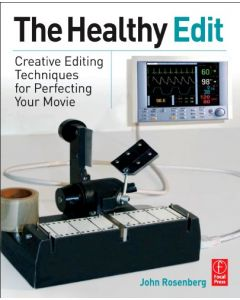 The Healthy Edit: Creative Editing Techniques For Perfecting Your Movie