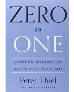 Zero to One : Notes on Startups, or How to Build the Future