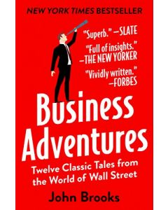 Business Adventures: Twelve Classic Tales from the World of Wall Street 1st Edition