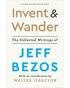 Invent and Wander: The Collected Writings of Jeff Bezos, With an Introduction