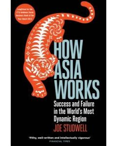 How Asia Works: Success and Failure in the World's Most Dynamic Region