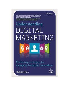 Understanding Digital Marketing: Marketing Strategies for Engaging the Digital Generation MKTG 4307