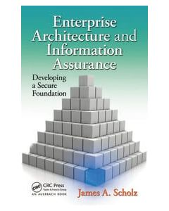 Enterprise Architecture and Information Assurance: Developing a Secure Foundation MSIS 6321