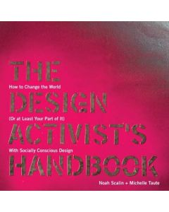 The Design Activist's Handbook: How To Change The World (Or At Least Your Part Of It)