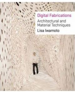 Digital Fabrications: Architectural and Material Techniques