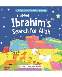 Prophet Ibrahim's Search for Allah: Quran Stories for Li'l Buddies