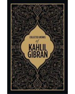 Kahlil Gibran: Collected Works of Kahlil Gibran