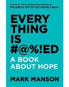 Everything Is #@%!ed: A Book about Hope