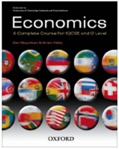 Economics: A Complete Course for IGCSE and O Level: Endorsed by University of Cambridge International Examinations