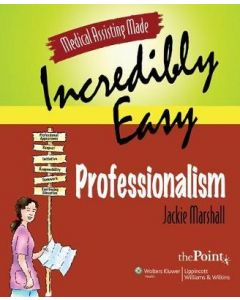 Medical Assisting Made Incredibly Easy: Professionalism