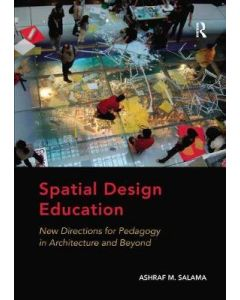 Spatial Design Education: New Directions for Pedagogy in Architecture and Beyond