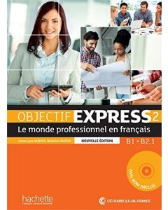 Objectif Express 2 - le monde professionnel en francais - Nouvelle édition : Livre de l'élève + DVD-ROM: B1 - B2.1