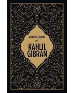 Kahlil Gibran: Collected Works of Kahlil Gibran