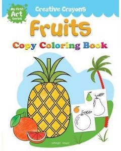 Creative Crayons Fruits : My First Art Series - Crayon Copy Colour Books