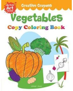 Creative Crayons Vegetables : My First Art Series - Crayon Copy Colour Books