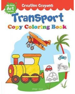 Creative Crayons Transport : My First Art Series - Crayon Copy Colour Books