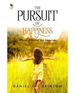 The Pursuit of Happiness : A Book of Studies and Strowings